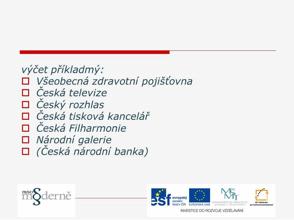 výčet příkladmý: Všeobecná zdravotní pojišťovna. Česká televize. Český rozhlas. Česká tisková kancelář.