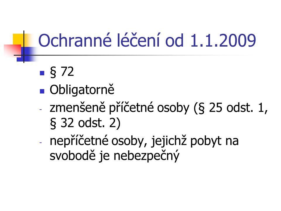 Ochranné léčení od 1.1.2009 § 72 Obligatorně