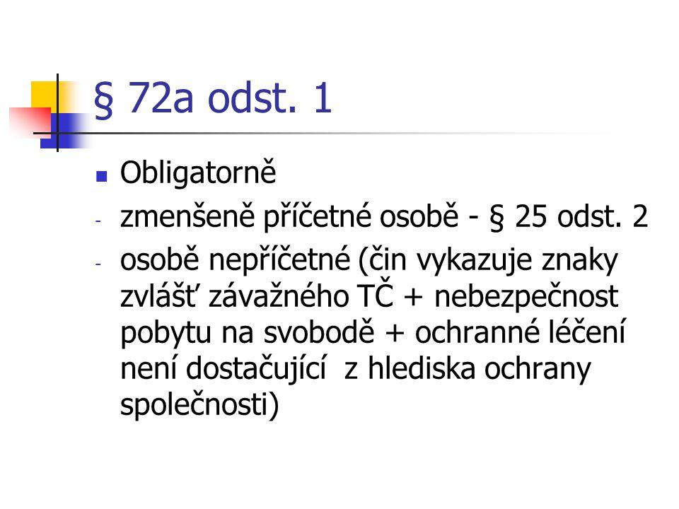 § 72a odst. 1 Obligatorně zmenšeně příčetné osobě - § 25 odst. 2