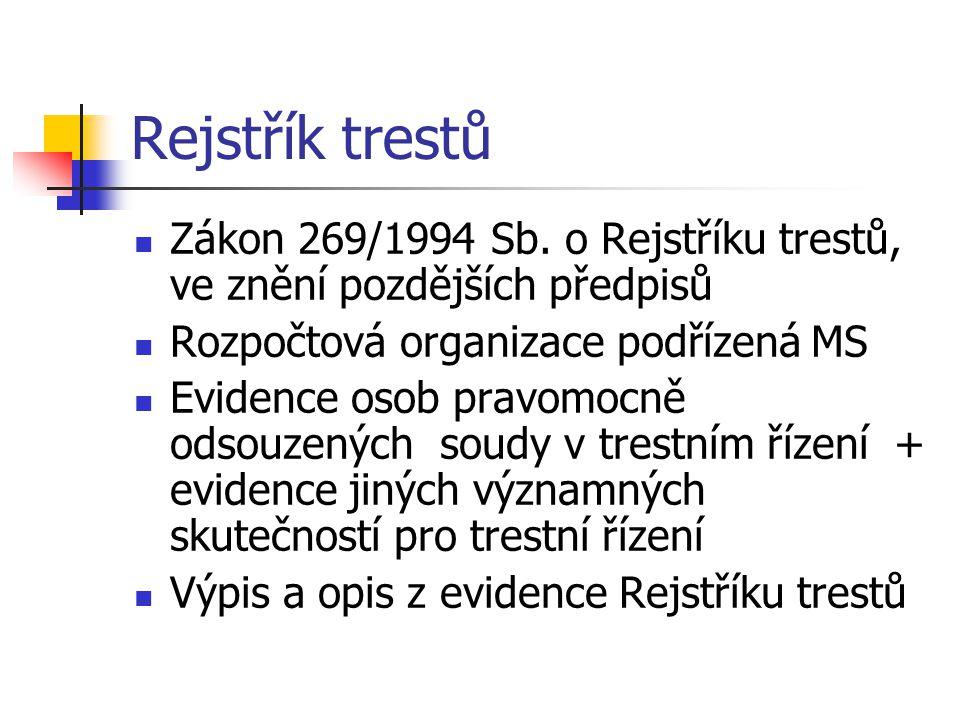 Rejstřík trestů Zákon 269/1994 Sb. o Rejstříku trestů, ve znění pozdějších předpisů. Rozpočtová organizace podřízená MS.