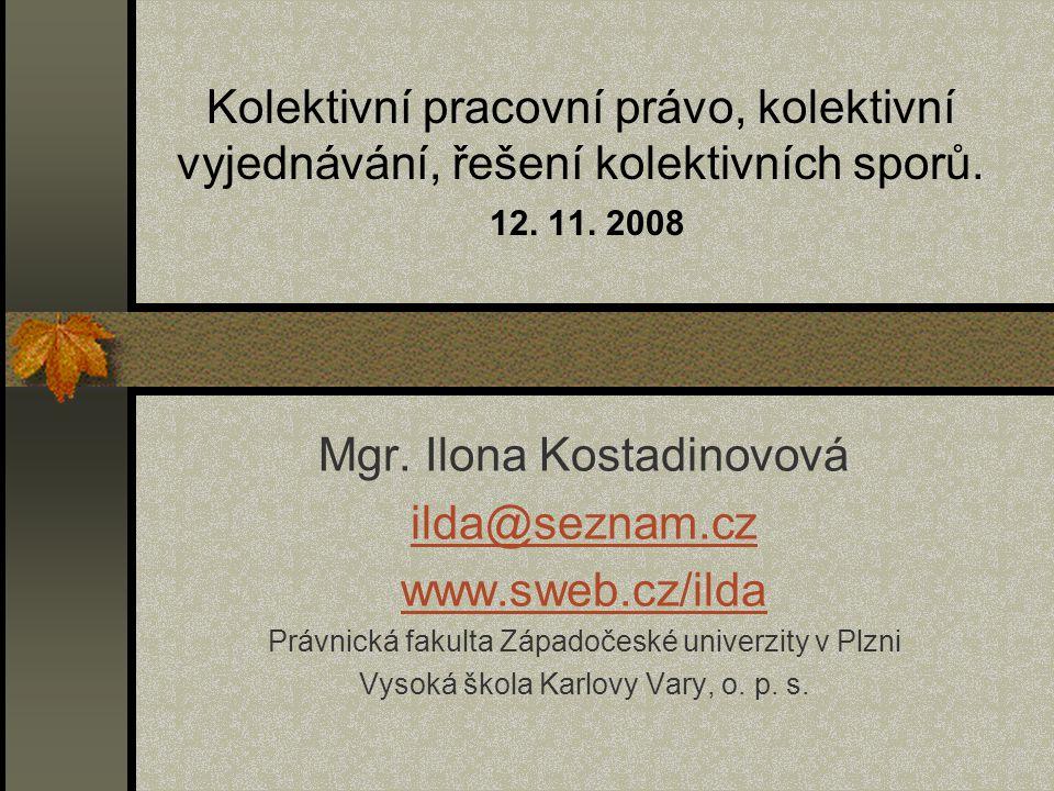 Kolektivní pracovní právo, kolektivní vyjednávání, řešení kolektivních sporů. 12. 11. 2008