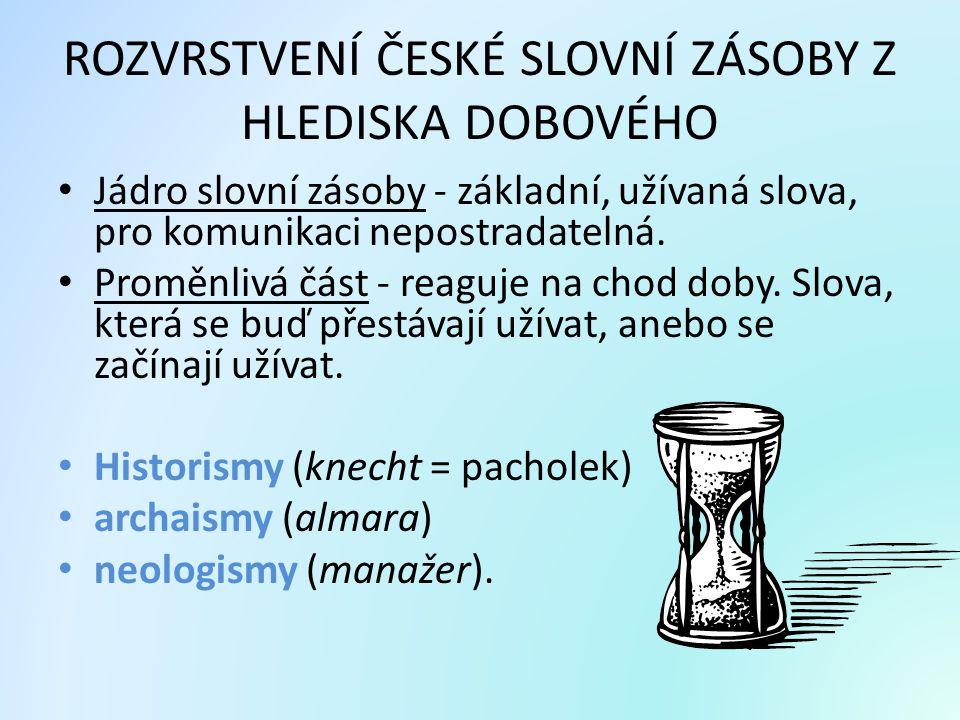 ROZVRSTVENÍ ČESKÉ SLOVNÍ ZÁSOBY Z HLEDISKA DOBOVÉHO