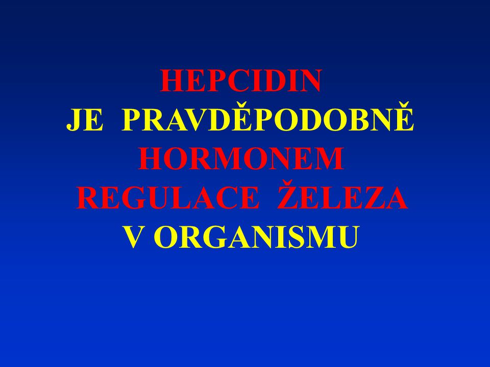 HEPCIDIN JE PRAVDĚPODOBNĚ HORMONEM REGULACE ŽELEZA V ORGANISMU
