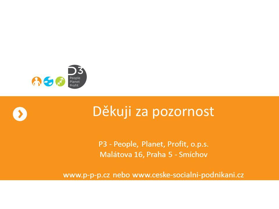 Děkuji za pozornost P3 - People, Planet, Profit, o. p. s