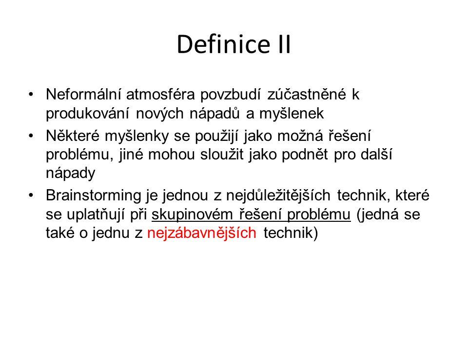 Definice II Neformální atmosféra povzbudí zúčastněné k produkování nových nápadů a myšlenek.