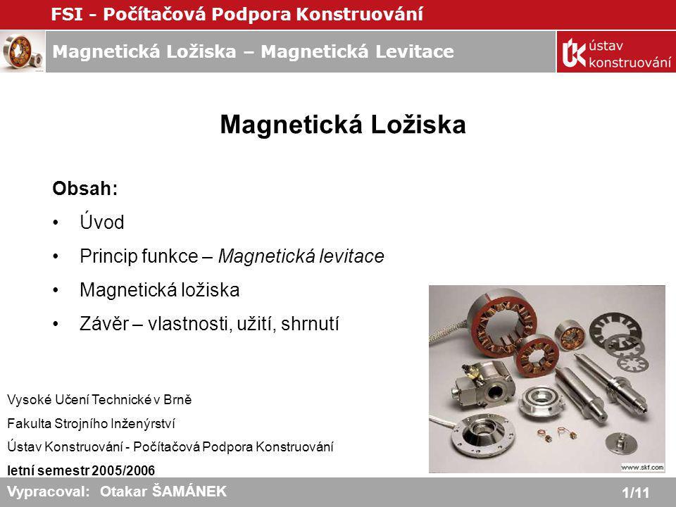 Magnetická Ložiska Obsah: Úvod Princip funkce – Magnetická levitace