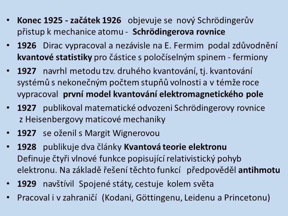 Konec 1925 - začátek 1926 objevuje se nový Schrödingerův přistup k mechanice atomu - Schrödingerova rovnice