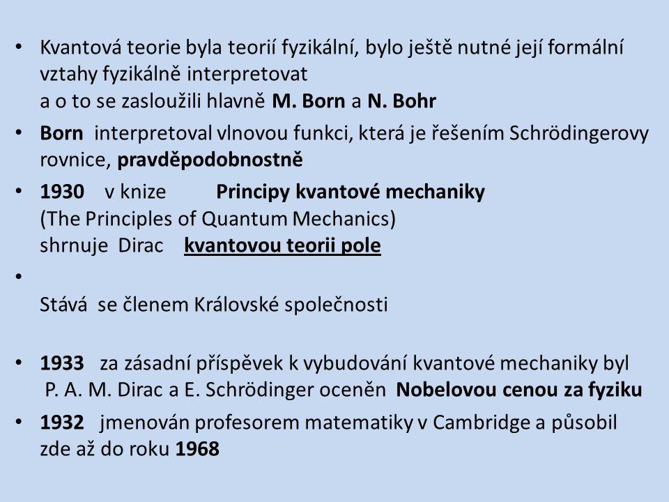 Kvantová teorie byla teorií fyzikální, bylo ještě nutné její formální vztahy fyzikálně interpretovat a o to se zasloužili hlavně M. Born a N. Bohr