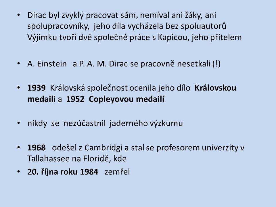 Dirac byl zvyklý pracovat sám, nemíval ani žáky, ani spolupracovníky, jeho díla vycházela bez spoluautorů Výjimku tvoří dvě společné práce s Kapicou, jeho přítelem