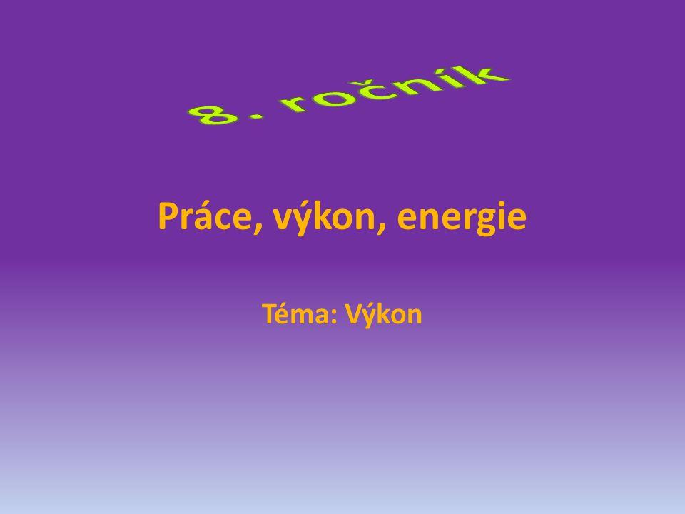 8. ročník Práce, výkon, energie Téma: Výkon