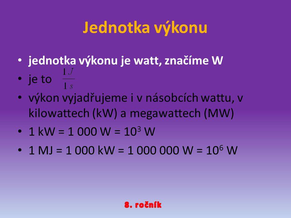 Jednotka výkonu jednotka výkonu je watt, značíme W je to