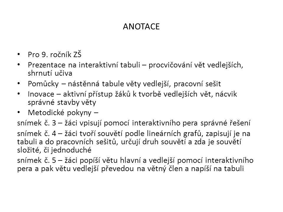 ANOTACE Pro 9. ročník ZŠ. Prezentace na interaktivní tabuli – procvičování vět vedlejších, shrnutí učiva.