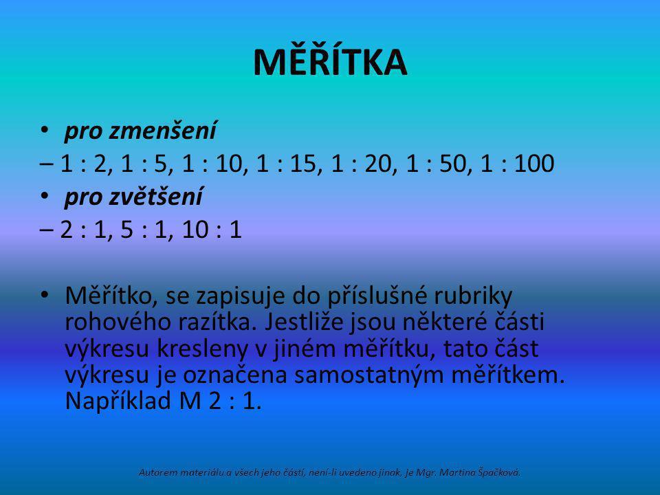 MĚŘÍTKA pro zmenšení. – 1 : 2, 1 : 5, 1 : 10, 1 : 15, 1 : 20, 1 : 50, 1 : 100. pro zvětšení. – 2 : 1, 5 : 1, 10 : 1.