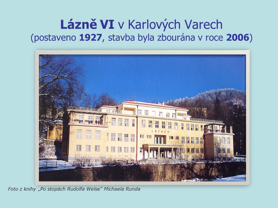 Lázně VI v Karlových Varech (postaveno 1927, stavba byla zbourána v roce 2006)