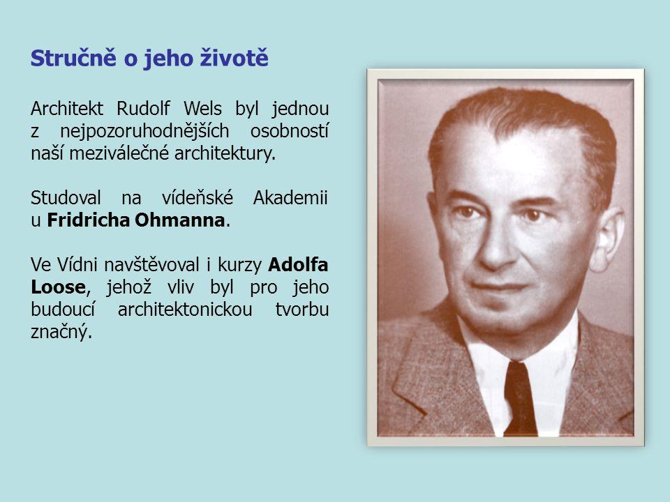 Stručně o jeho životě Architekt Rudolf Wels byl jednou z nejpozoruhodnějších osobností naší meziválečné architektury.