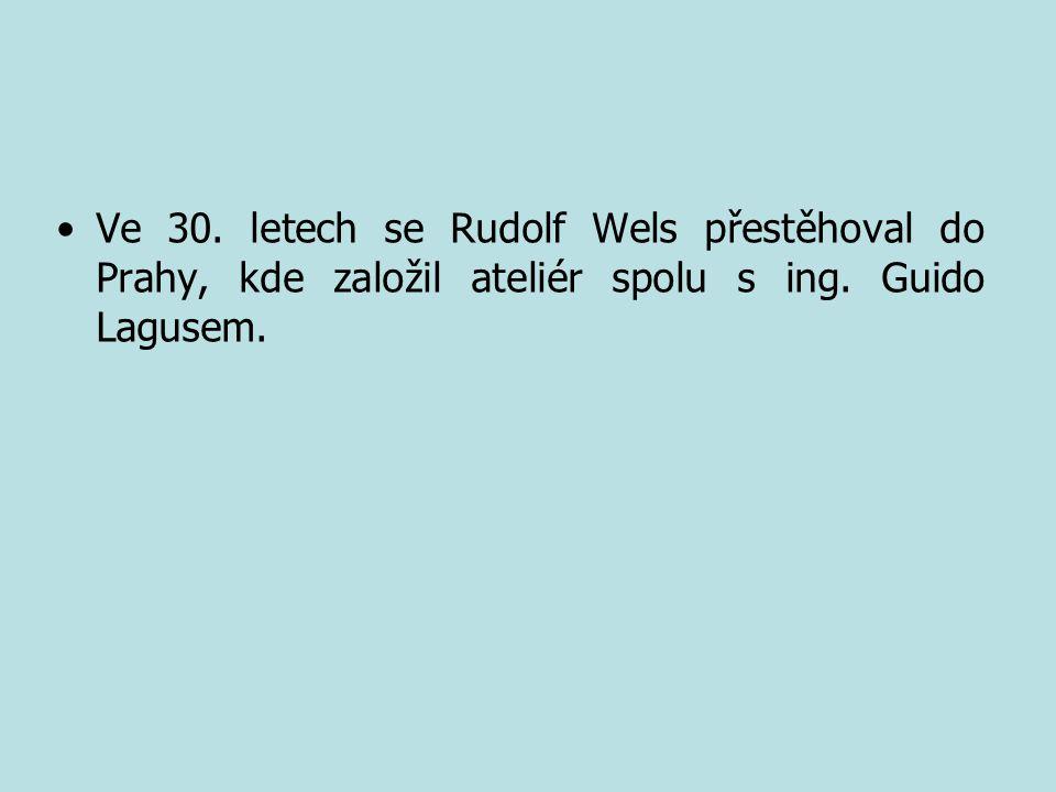 Ve 30. letech se Rudolf Wels přestěhoval do Prahy, kde založil ateliér spolu s ing. Guido Lagusem.