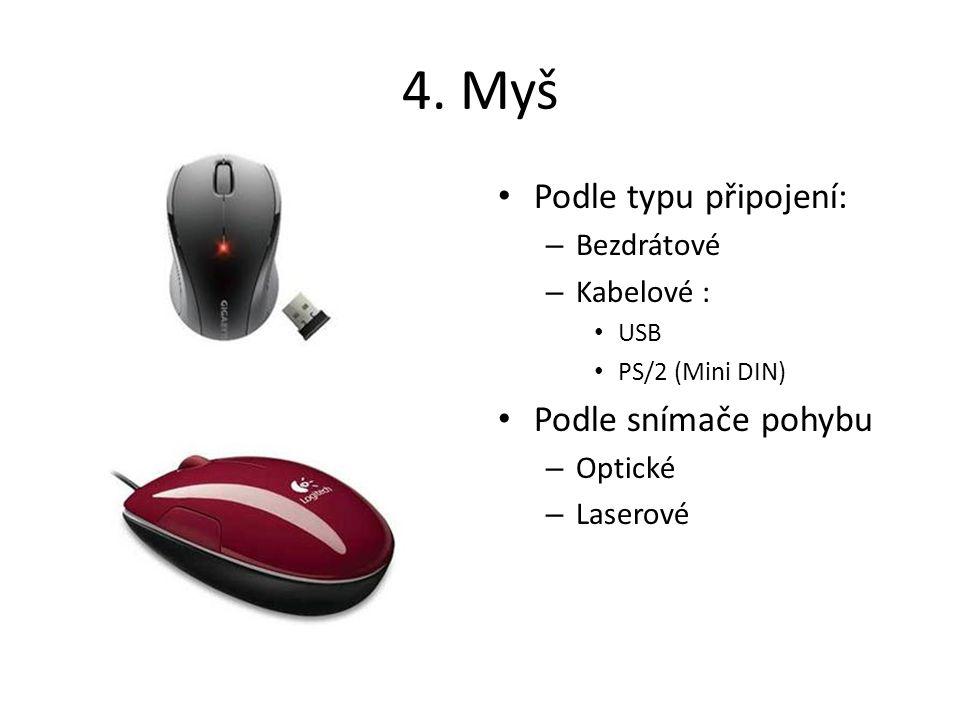 4. Myš Podle typu připojení: Podle snímače pohybu Bezdrátové