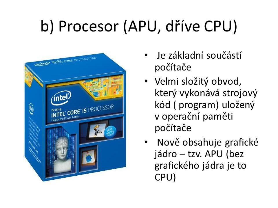 b) Procesor (APU, dříve CPU)