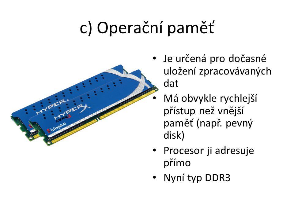 c) Operační paměť Je určená pro dočasné uložení zpracovávaných dat
