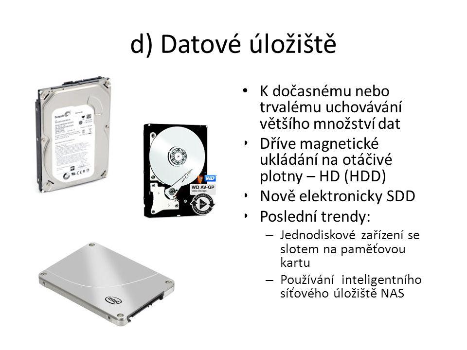 d) Datové úložiště K dočasnému nebo trvalému uchovávání většího množství dat. Dříve magnetické ukládání na otáčivé plotny – HD (HDD)