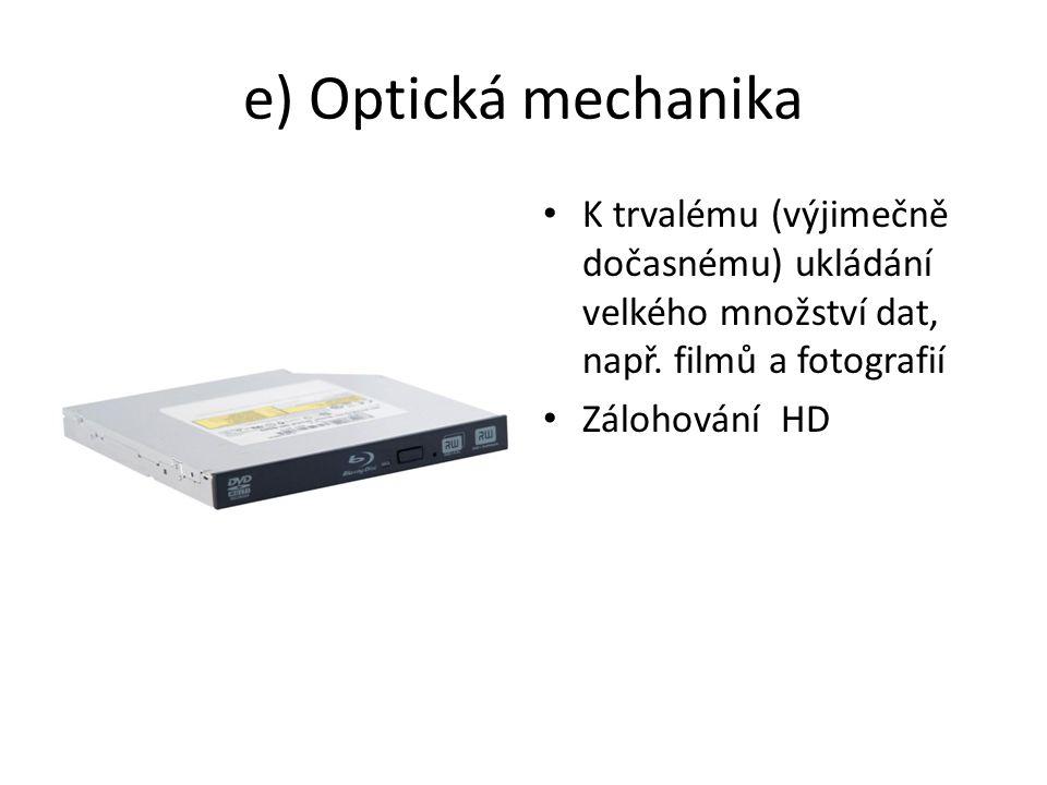 e) Optická mechanika K trvalému (výjimečně dočasnému) ukládání velkého množství dat, např. filmů a fotografií.