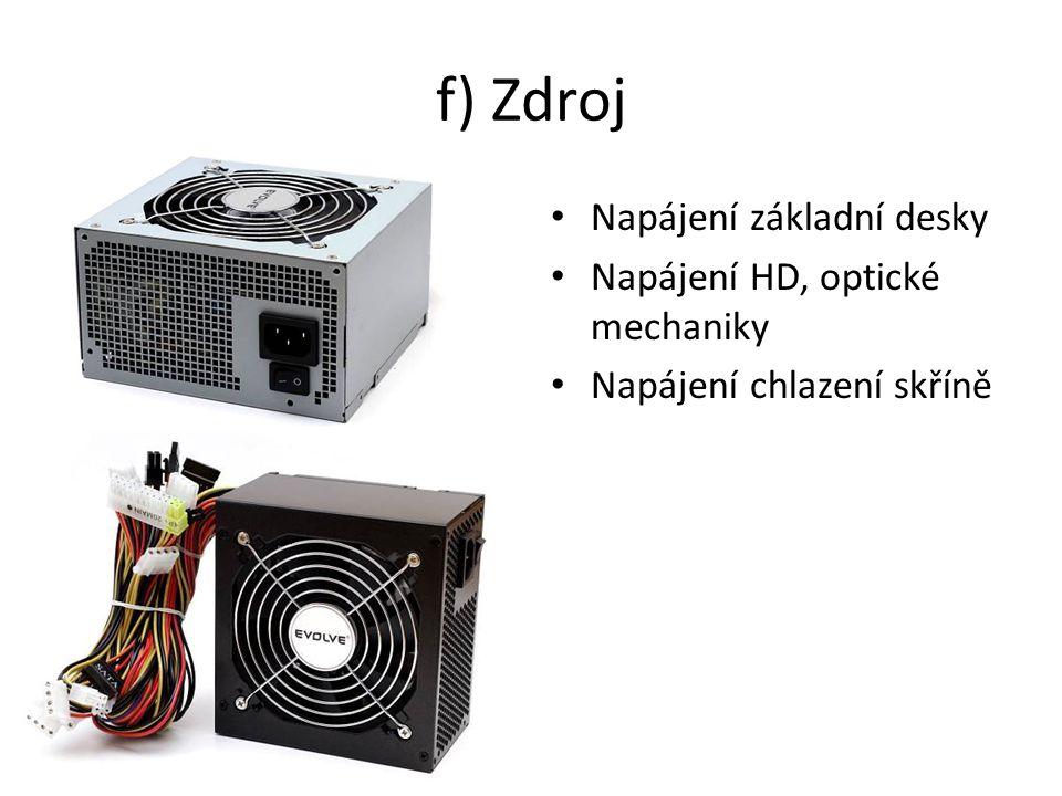 f) Zdroj Napájení základní desky Napájení HD, optické mechaniky