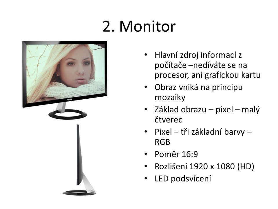 2. Monitor Hlavní zdroj informací z počítače –nedíváte se na procesor, ani grafickou kartu. Obraz vniká na principu mozaiky.