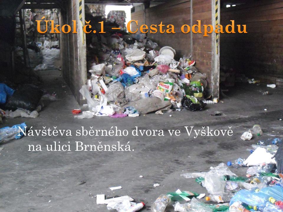 Úkol č.1 – Cesta odpadu Návštěva sběrného dvora ve Vyškově na ulici Brněnská.