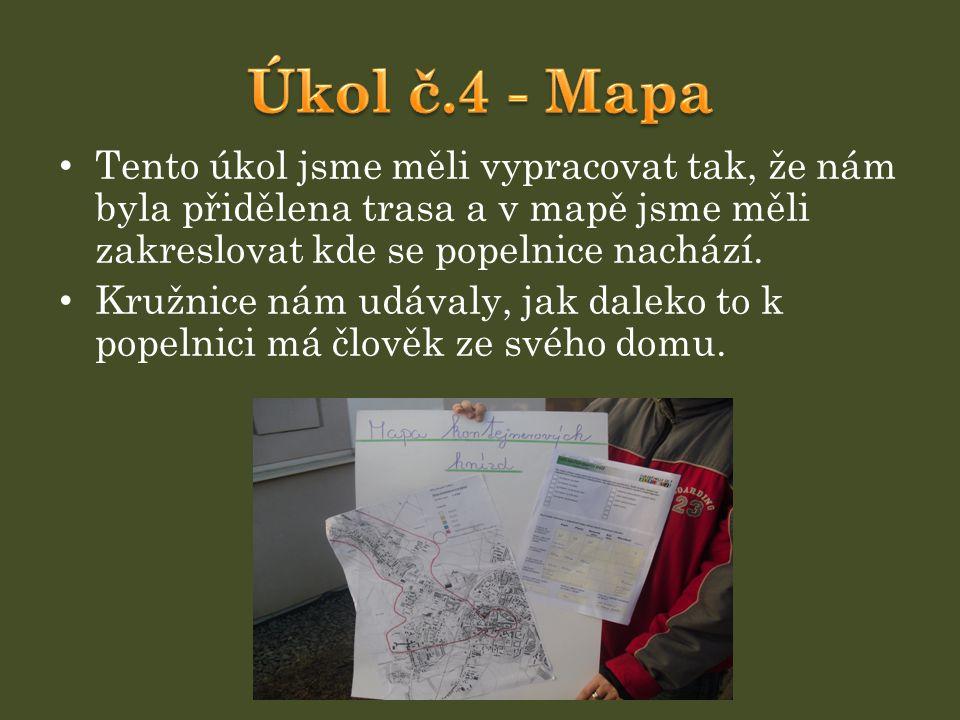 Úkol č.4 - Mapa Tento úkol jsme měli vypracovat tak, že nám byla přidělena trasa a v mapě jsme měli zakreslovat kde se popelnice nachází.