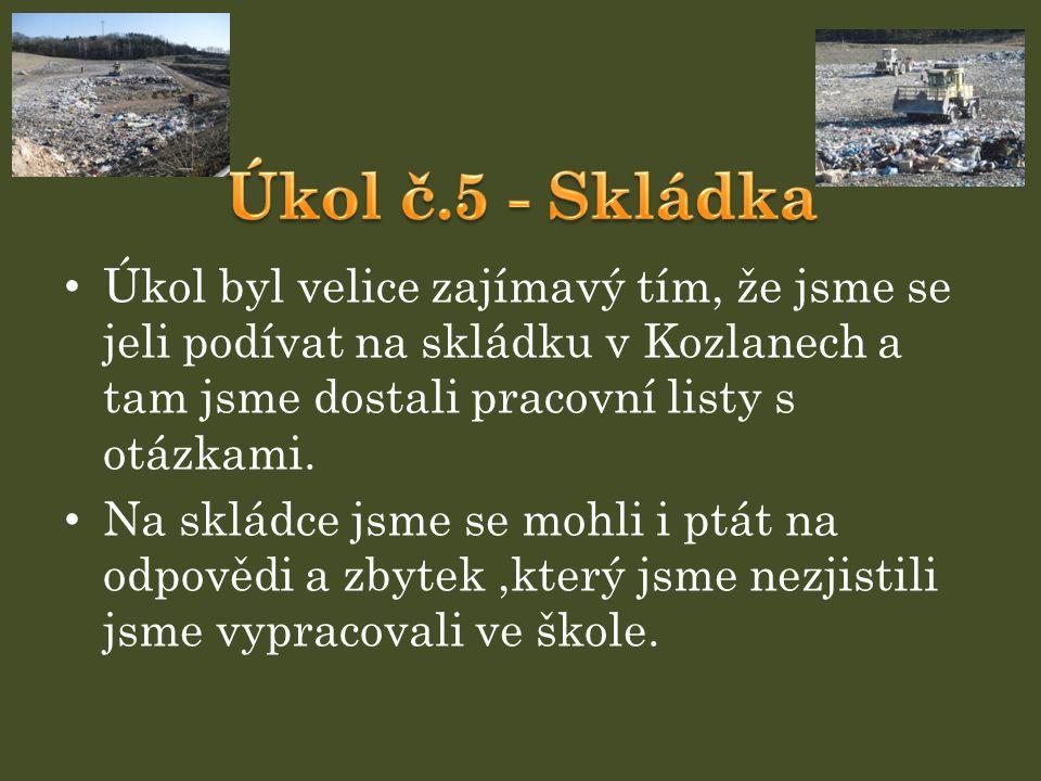 Úkol č.5 - Skládka Úkol byl velice zajímavý tím, že jsme se jeli podívat na skládku v Kozlanech a tam jsme dostali pracovní listy s otázkami.