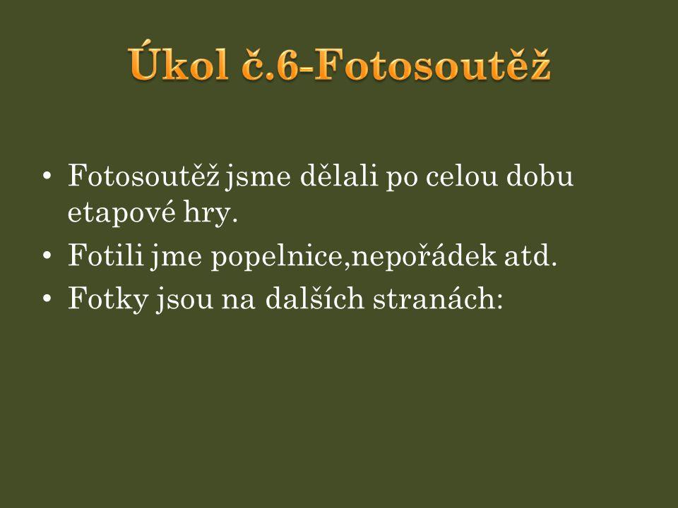 Úkol č.6-Fotosoutěž Fotosoutěž jsme dělali po celou dobu etapové hry.