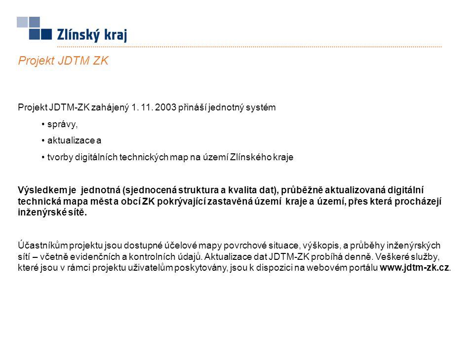 Projekt JDTM ZK Projekt JDTM-ZK zahájený 1. 11. 2003 přináší jednotný systém. správy, aktualizace a.