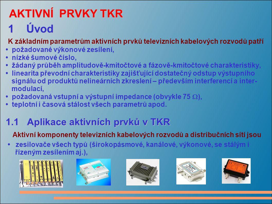 AKTIVNÍ PRVKY TKR 1 Úvod. K základním parametrům aktivních prvků televizních kabelových rozvodů patří.