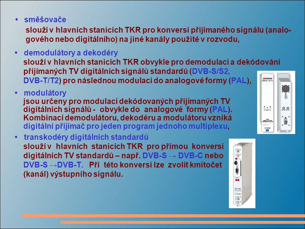 • směšovače slouží v hlavních stanicích TKR pro konversi přijímaného signálu (analo- gového nebo digitálního) na jiné kanály použité v rozvodu,