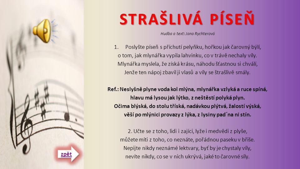 STRAŠLIVÁ PÍSEŇ Hudba a text: Jana Rychterová. Poslyšte píseň s příchutí pelyňku, hořkou jak čarovný býlí,