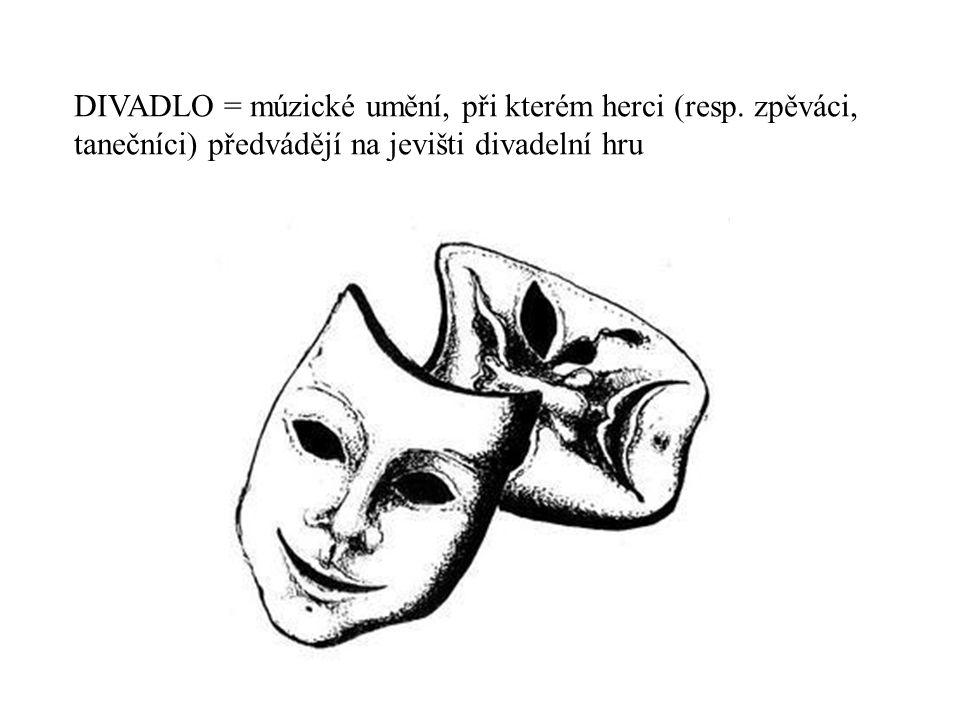 DIVADLO = múzické umění, při kterém herci (resp