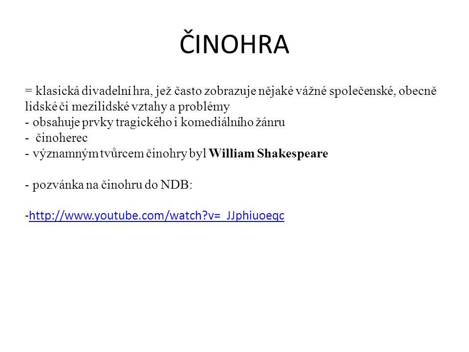 ČINOHRA = klasická divadelní hra, jež často zobrazuje nějaké vážné společenské, obecně. lidské či mezilidské vztahy a problémy.
