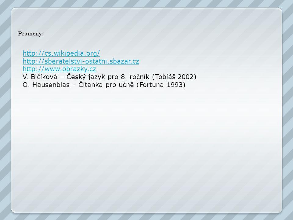 Prameny: http://cs.wikipedia.org/ http://sberatelstvi-ostatni.sbazar.cz. http://www.obrazky.cz.