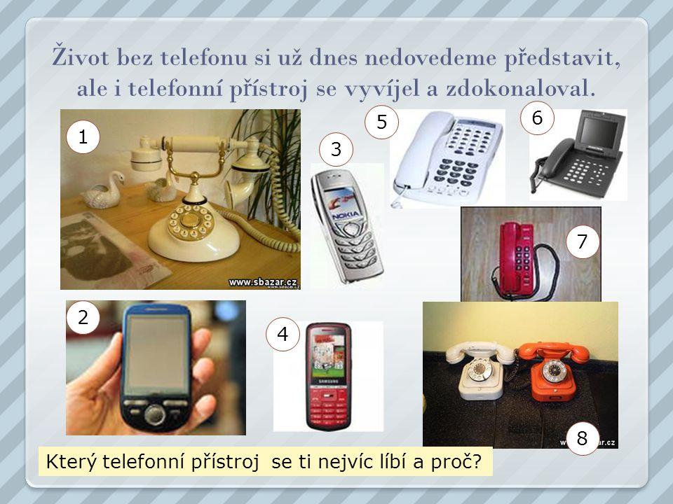 Život bez telefonu si už dnes nedovedeme představit, ale i telefonní přístroj se vyvíjel a zdokonaloval.