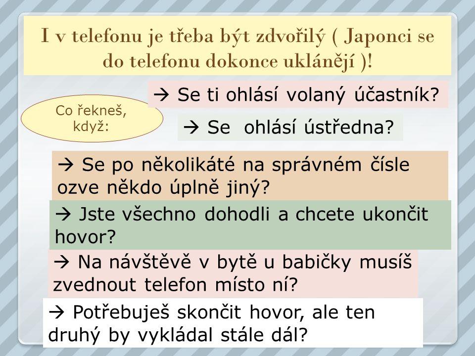 I v telefonu je třeba být zdvořilý ( Japonci se do telefonu dokonce uklánějí )!