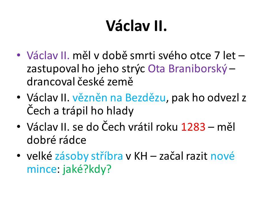 Václav II. Václav II. měl v době smrti svého otce 7 let – zastupoval ho jeho strýc Ota Braniborský – drancoval české země.