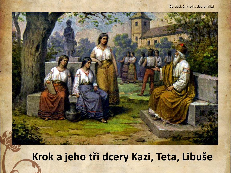 Krok a jeho tři dcery Kazi, Teta, Libuše