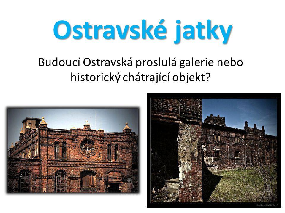 Budoucí Ostravská proslulá galerie nebo historický chátrající objekt