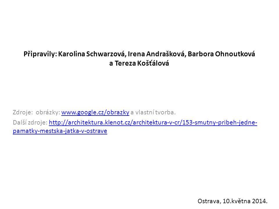 Připravily: Karolina Schwarzová, Irena Andrašková, Barbora Ohnoutková a Tereza Košťálová