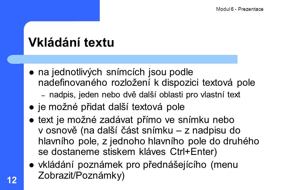 Modul 06 - Prezentace Modul 6 - Prezentace. Vkládání textu. na jednotlivých snímcích jsou podle nadefinovaného rozložení k dispozici textová pole.