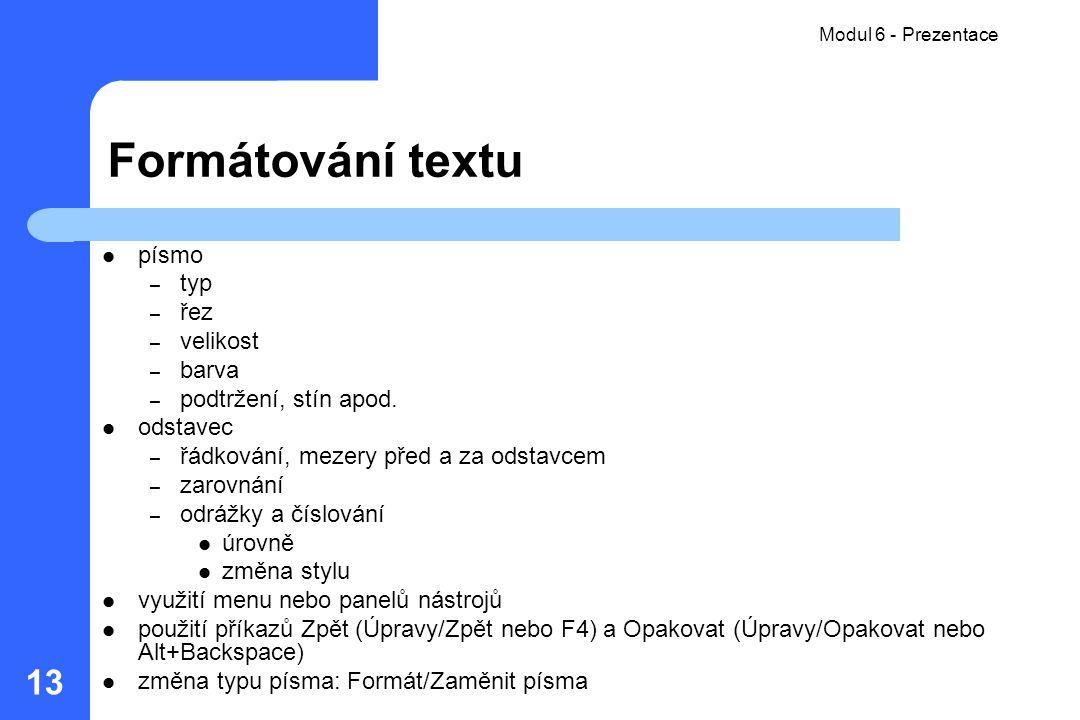 Formátování textu písmo typ řez velikost barva podtržení, stín apod.