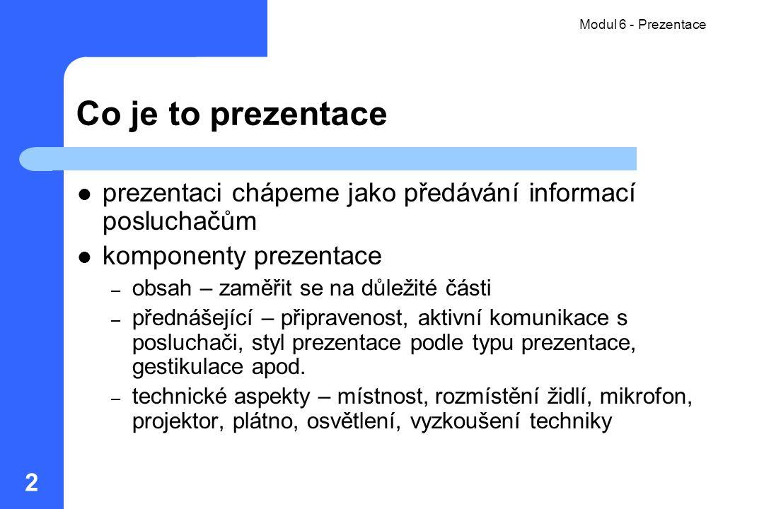 Modul 06 - Prezentace Modul 6 - Prezentace. Co je to prezentace. prezentaci chápeme jako předávání informací posluchačům.