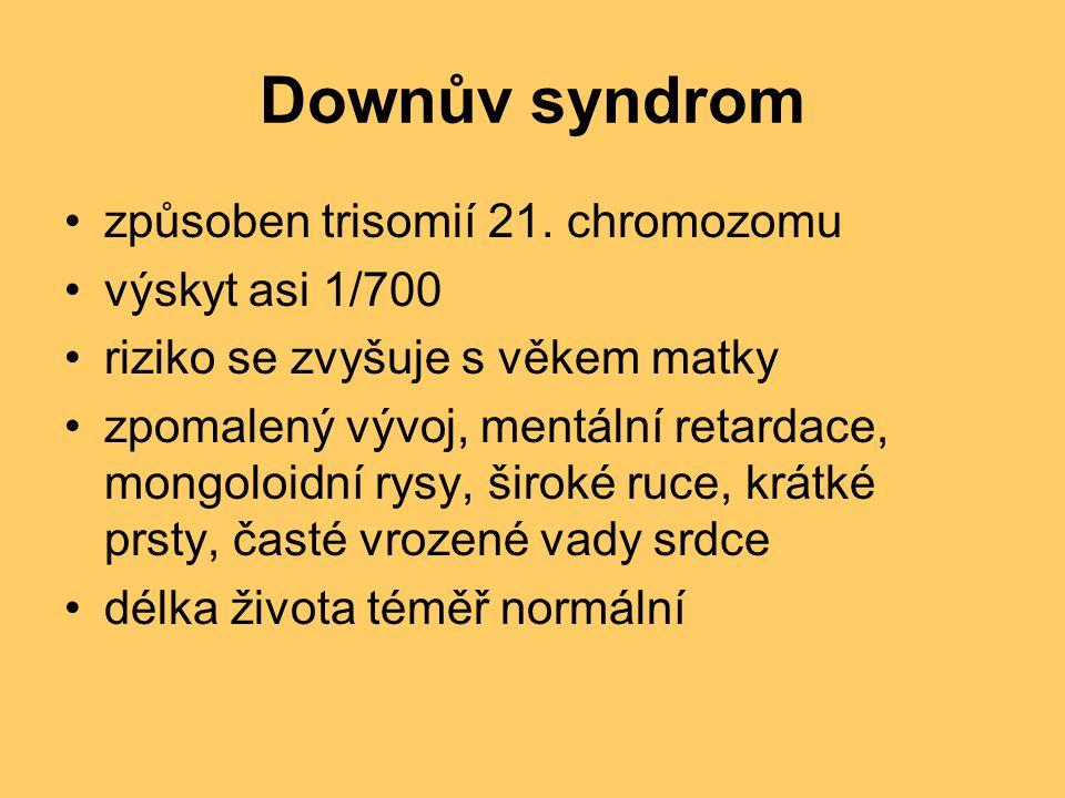 Downův syndrom způsoben trisomií 21. chromozomu výskyt asi 1/700