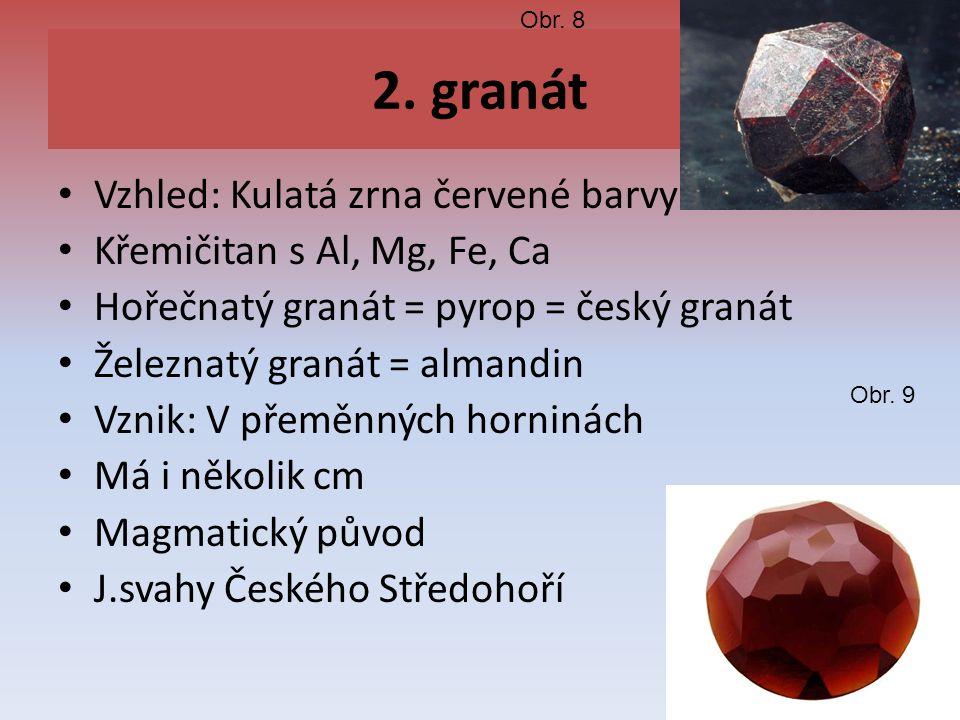 2. granát Vzhled: Kulatá zrna červené barvy