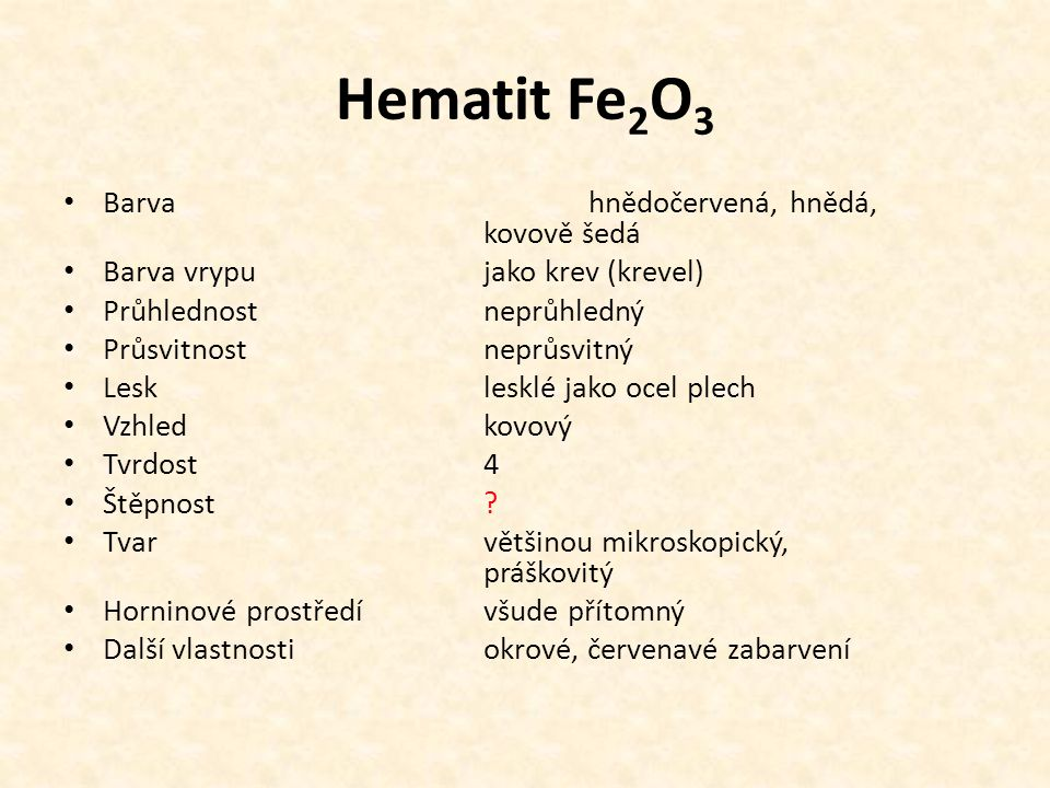 Hematit Fe2O3 Barva hnědočervená, hnědá, kovově šedá